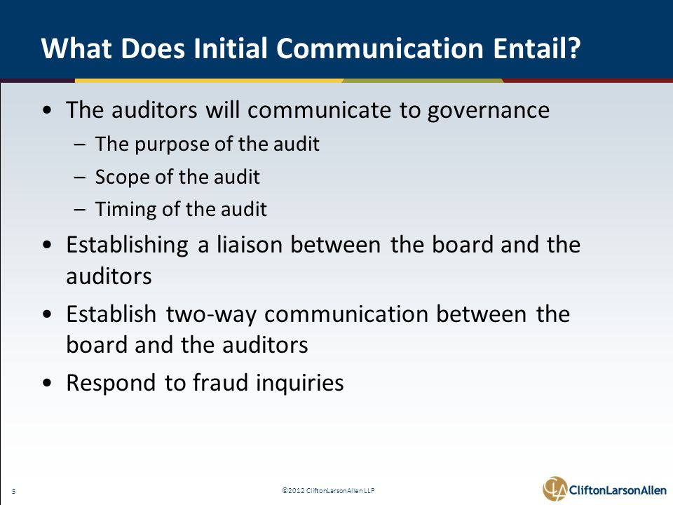 ©2012 CliftonLarsonAllen LLP 5 What Does Initial Communication Entail.