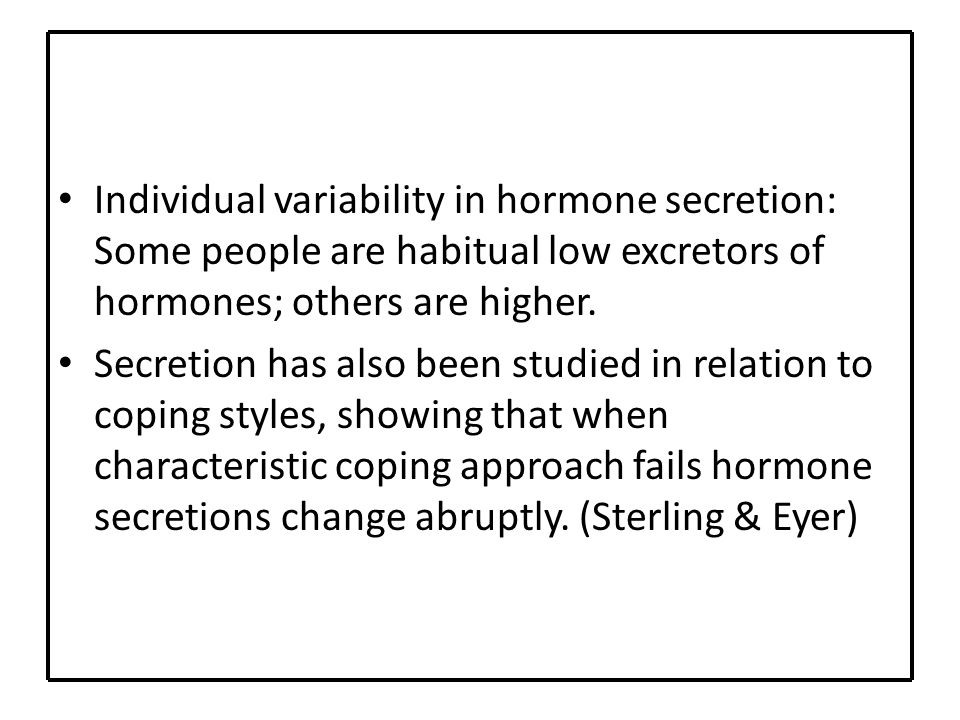 Individual variability in hormone secretion: Some people are habitual low excretors of hormones; others are higher.