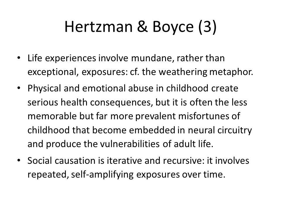 Hertzman & Boyce (3) Life experiences involve mundane, rather than exceptional, exposures: cf.