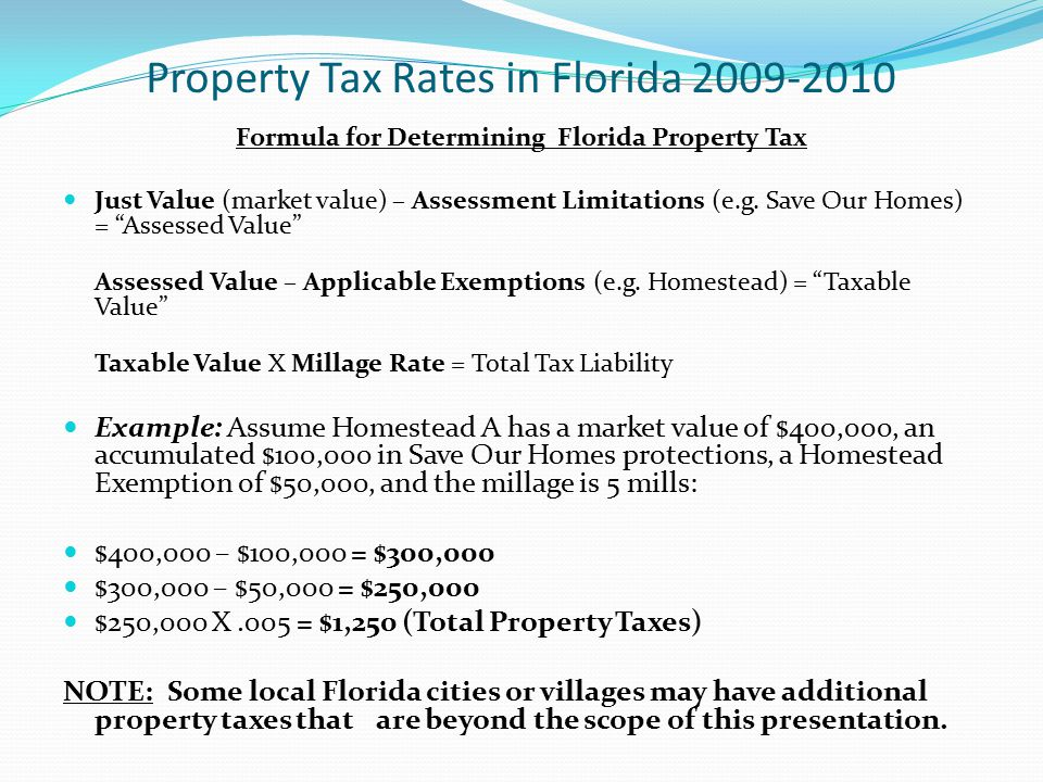 Property Tax Rates in Florida 2009-2010 Formula for Determining Florida Property Tax Just Value (market value) – Assessment Limitations (e.g. Save Our