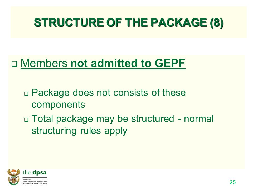 25 STRUCTURE OF THE PACKAGE (8)  Members not admitted to GEPF  Package does not consists of these components  Total package may be structured - normal structuring rules apply