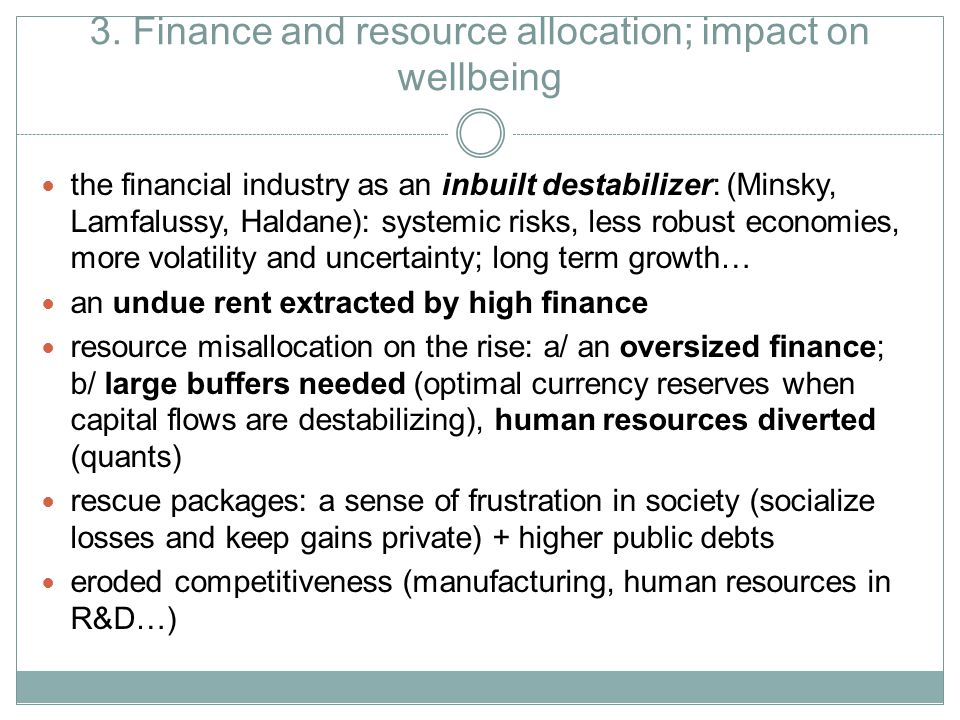 3. Finance and resource allocation; impact on wellbeing the financial industry as an inbuilt destabilizer: (Minsky, Lamfalussy, Haldane): systemic ris