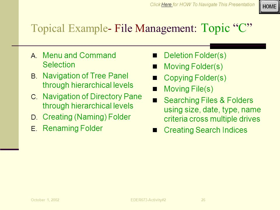 Click Here for HOW To Navigate This PresentationHere October 1, 2002EDER673-Activity#226 Topical Example- File Management: Topic C A.