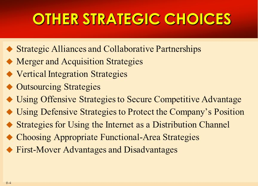 6-4 OTHER STRATEGIC CHOICES  Strategic Alliances and Collaborative Partnerships  Merger and Acquisition Strategies  Vertical Integration Strategies