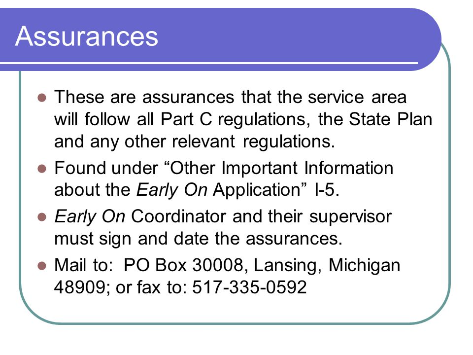 Assurances These are assurances that the service area will follow all Part C regulations, the State Plan and any other relevant regulations.