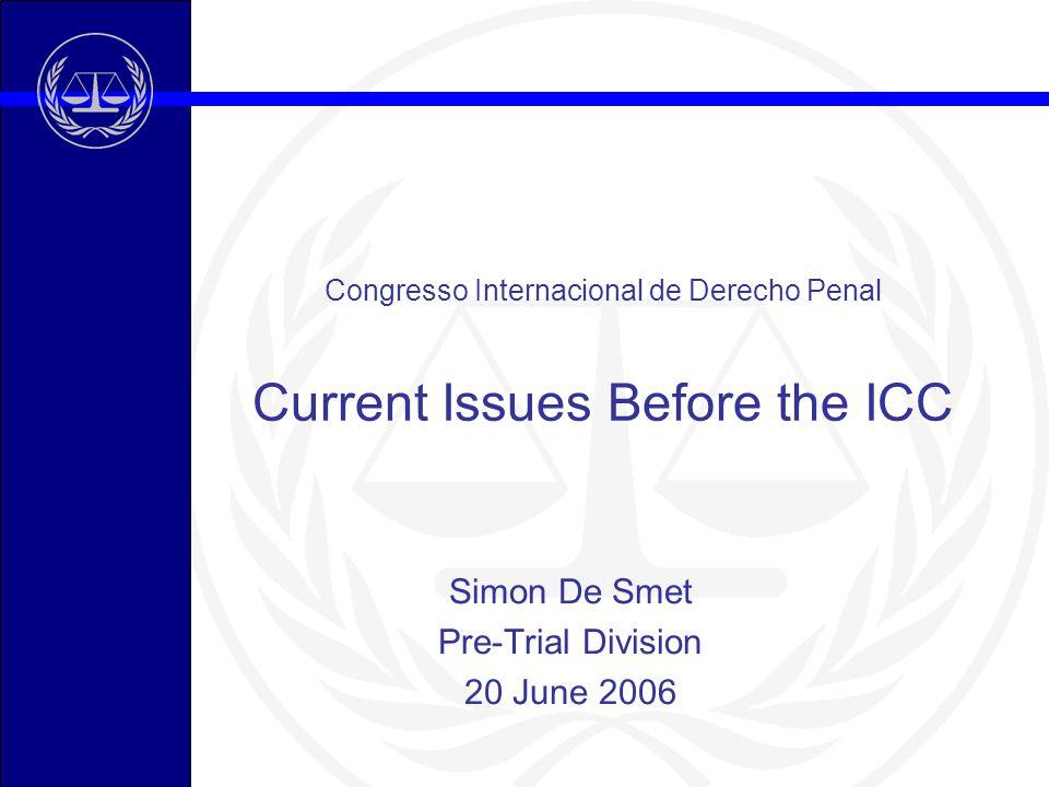 Congresso Internacional de Derecho Penal Current Issues Before the ICC Simon De Smet Pre-Trial Division 20 June 2006
