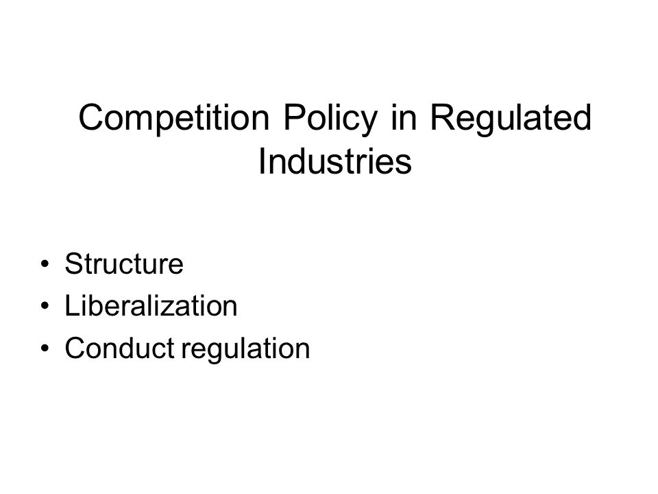 Competition Policy in Regulated Industries Structure Liberalization Conduct regulation