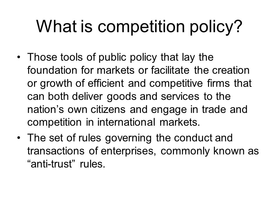 In its narrow sense competition policy, in the form of competition law, would prohibit anti-competitive action and transactions by enterprises (anti-trust rules).