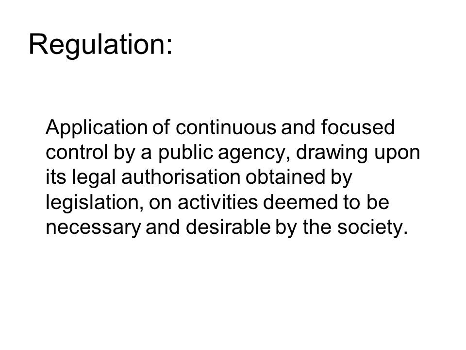 Sectoral regulators Cover one or a small number of sectors where the government believes the public interest would not be adequately advanced merely by relying on private markets supervised by a competition agency, and decides therefore to empower an individual or institution to directly specify acceptable technologies, marketing methods and\or prices charged.