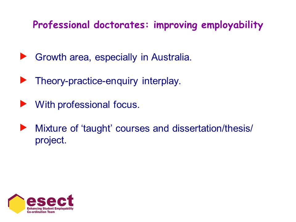 Professional doctorates: improving employability  Growth area, especially in Australia.