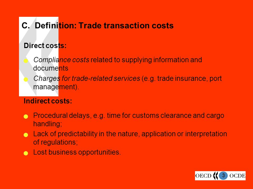 3 C. Definition: Trade transaction costs Direct costs: Compliance costs related to supplying information and documents Charges for trade-related servi