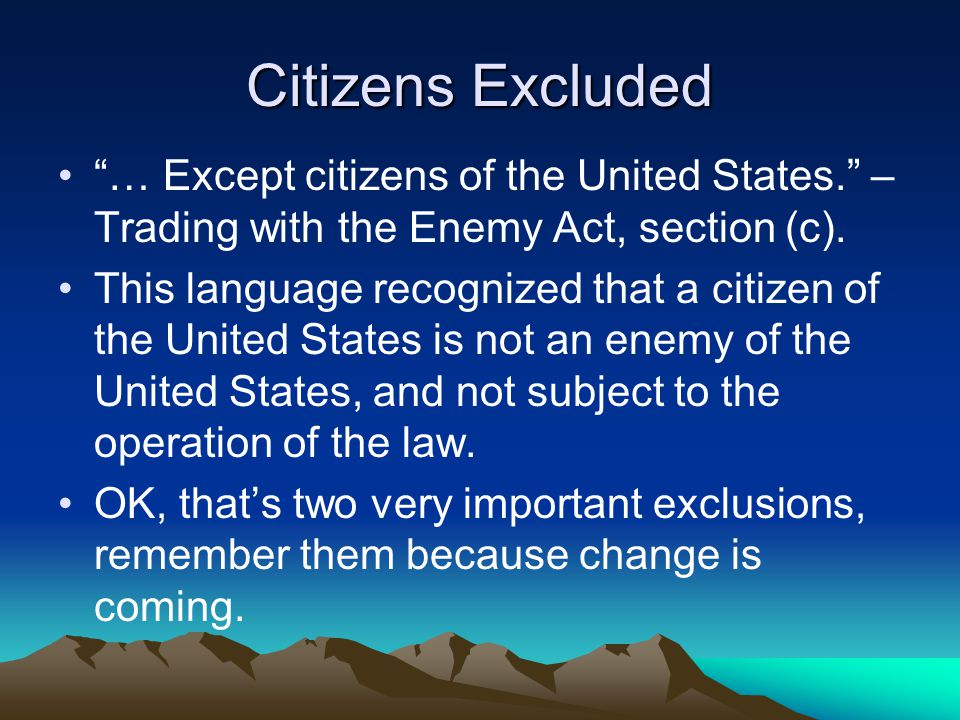 "Citizens Excluded ""… Except citizens of the United States."" – Trading with the Enemy Act, section (c). This language recognized that a citizen of the"