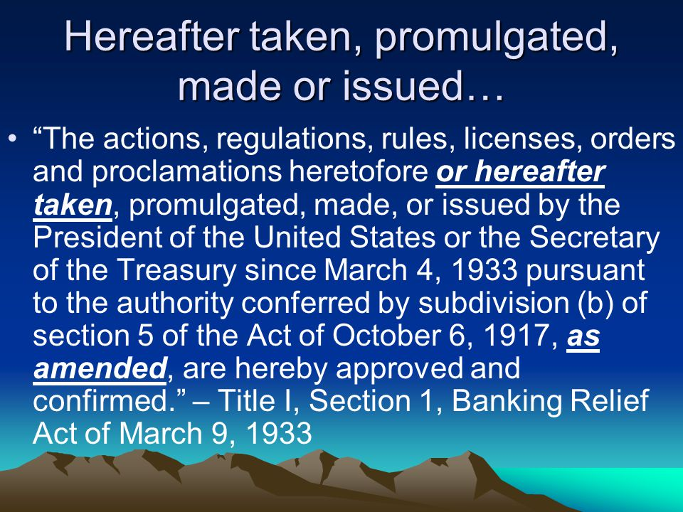 "Hereafter taken, promulgated, made or issued… ""The actions, regulations, rules, licenses, orders and proclamations heretofore or hereafter taken, prom"