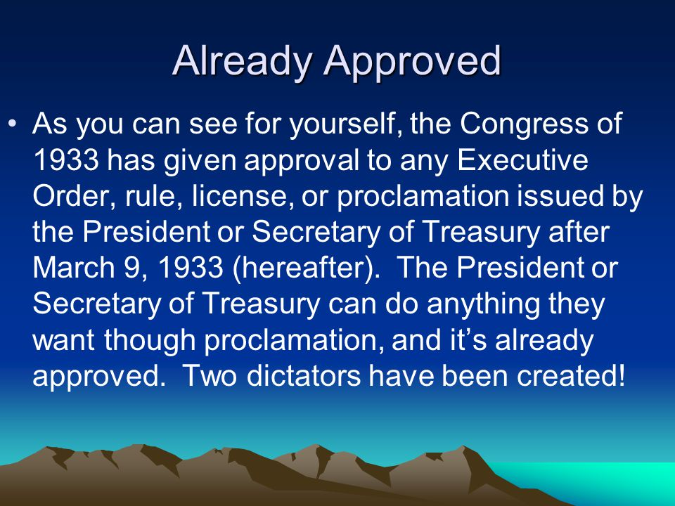 Already Approved As you can see for yourself, the Congress of 1933 has given approval to any Executive Order, rule, license, or proclamation issued by