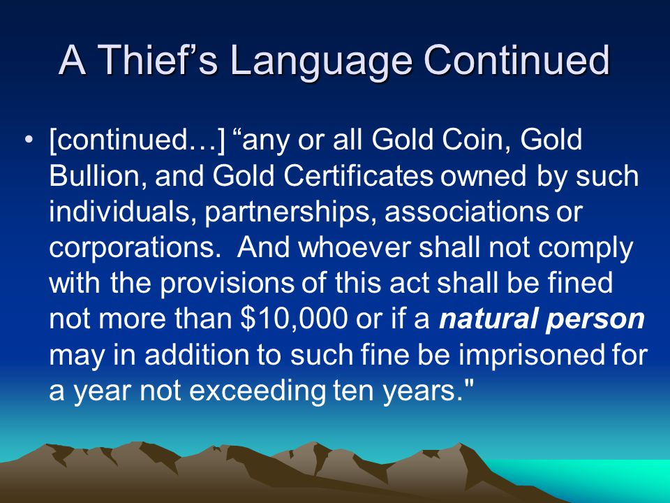 "A Thief's Language Continued [continued…] ""any or all Gold Coin, Gold Bullion, and Gold Certificates owned by such individuals, partnerships, associat"