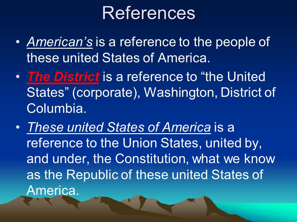 "References American's is a reference to the people of these united States of America. The District is a reference to ""the United States"" (corporate),"