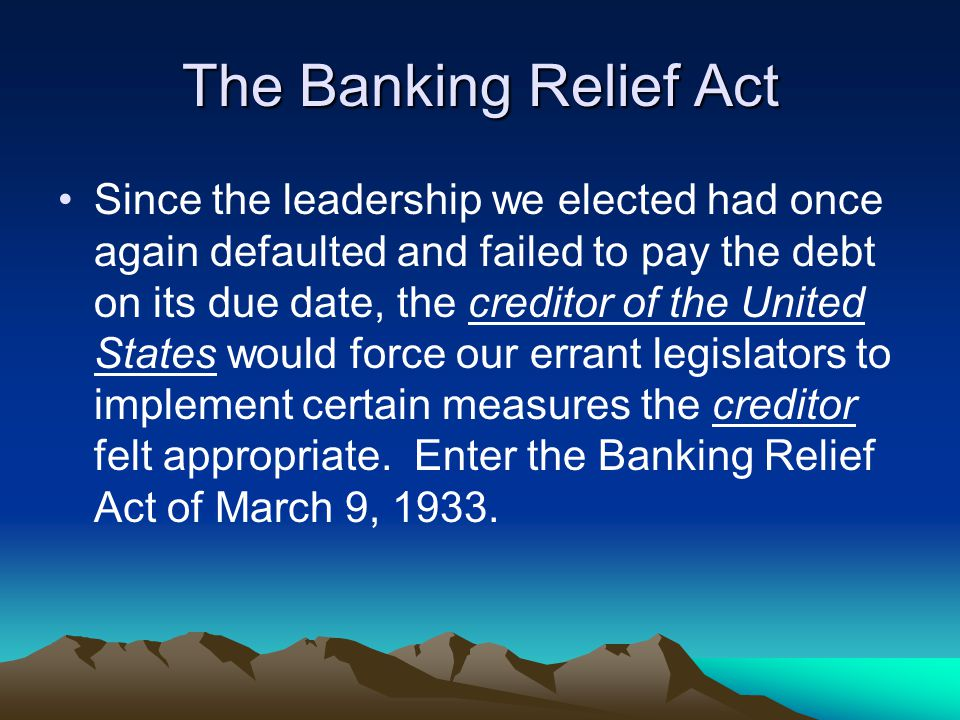 The Banking Relief Act Since the leadership we elected had once again defaulted and failed to pay the debt on its due date, the creditor of the United