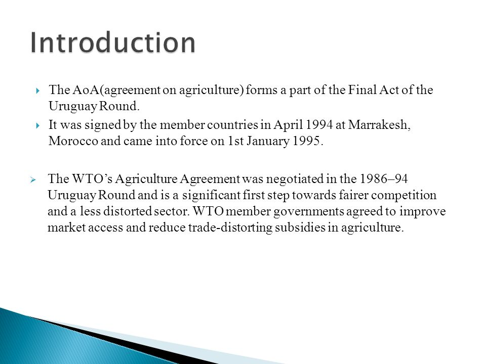  The AoA contains provisions in the following three broad areas of agriculture and trade policy:  Market Access  Domestic Subsidy or domestic support  Export Subsidy