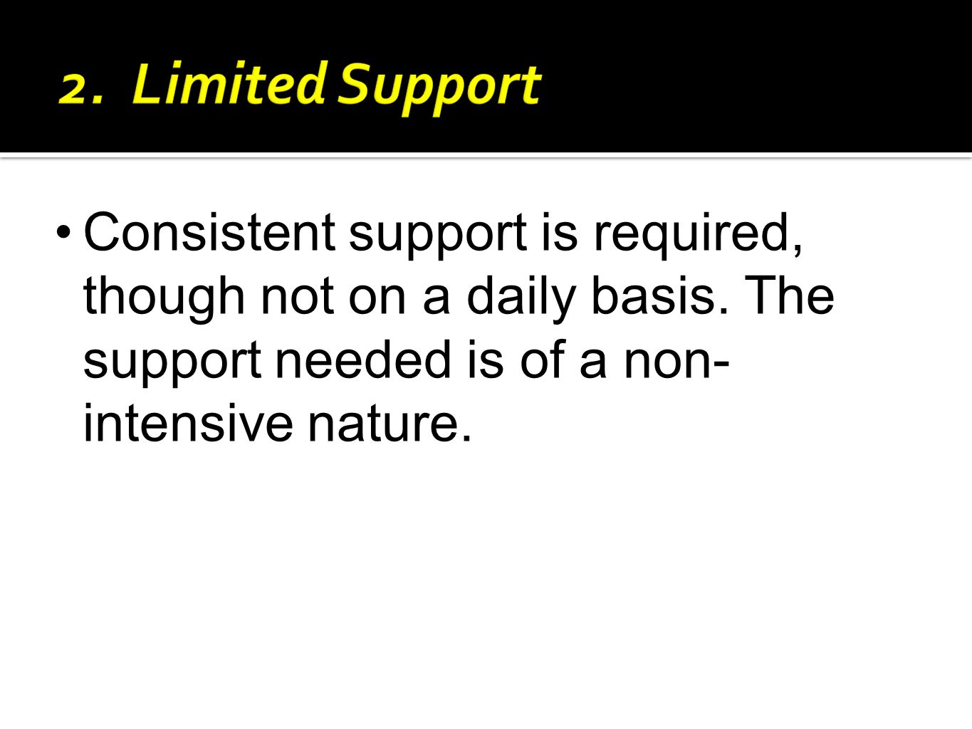 Consistent support is required, though not on a daily basis.