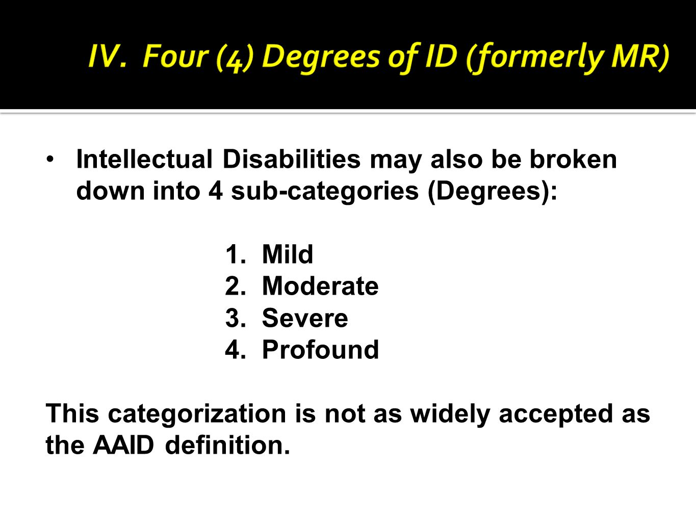 Intellectual Disabilities may also be broken down into 4 sub-categories (Degrees): 1.