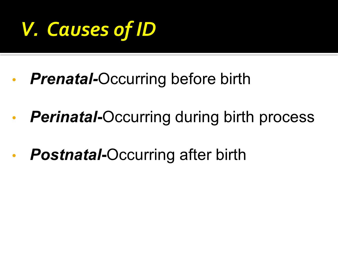 Prenatal-Occurring before birth Perinatal-Occurring during birth process Postnatal-Occurring after birth