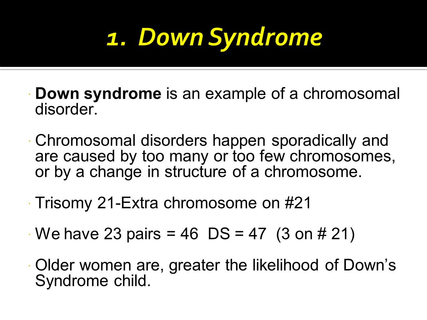  Down syndrome is an example of a chromosomal disorder.