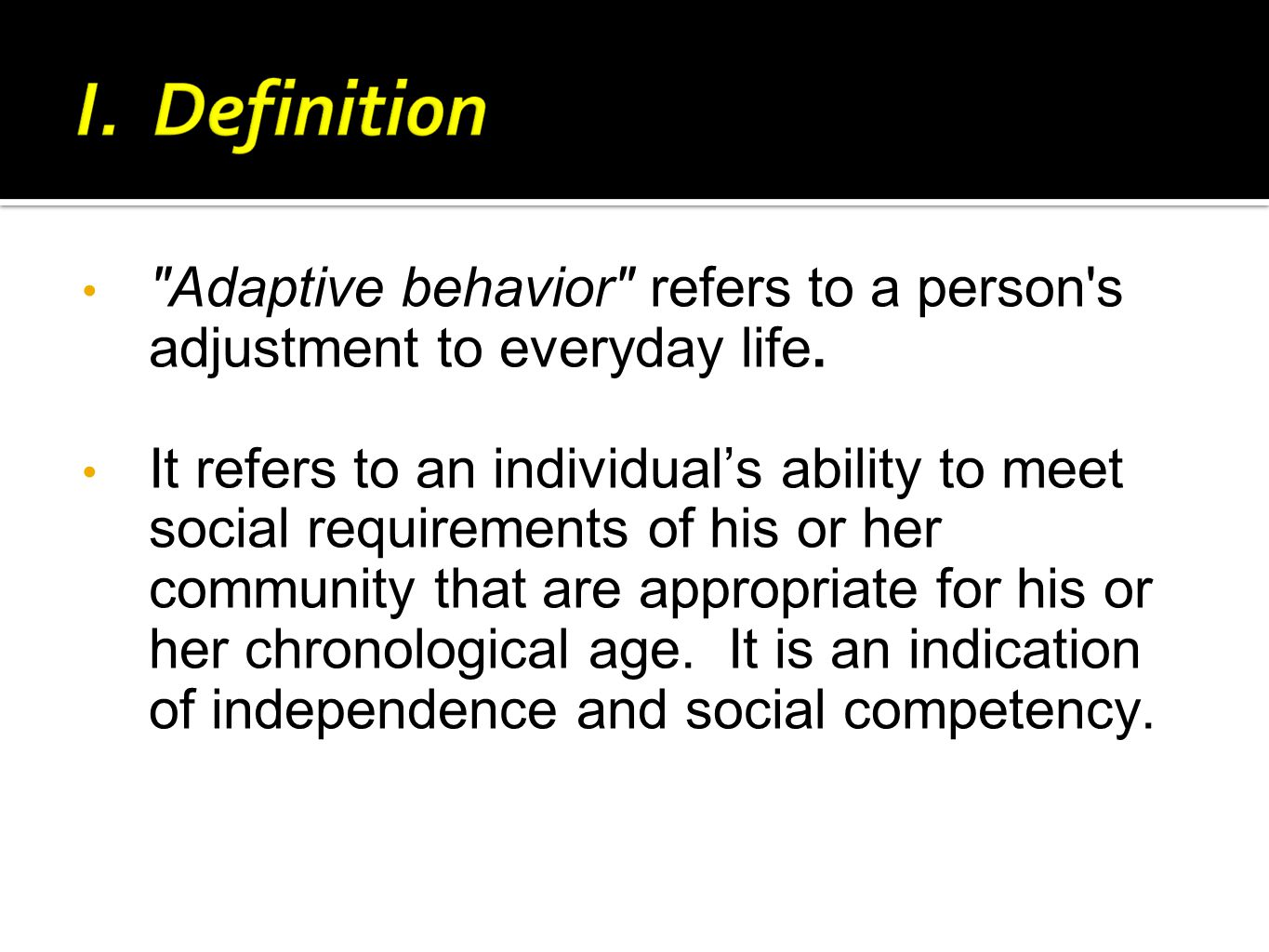 Adaptive behavior refers to a person s adjustment to everyday life.