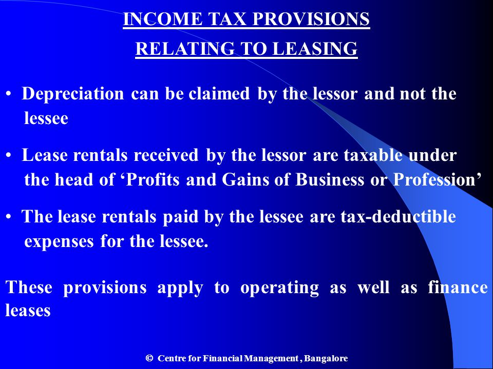 INCOME TAX PROVISIONS RELATING TO LEASING Depreciation can be claimed by the lessor and not the lessee Lease rentals received by the lessor are taxabl