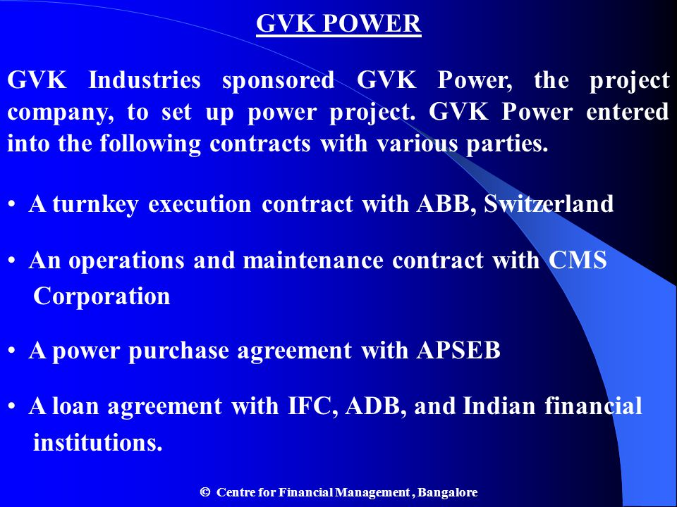 GVK POWER GVK Industries sponsored GVK Power, the project company, to set up power project. GVK Power entered into the following contracts with variou