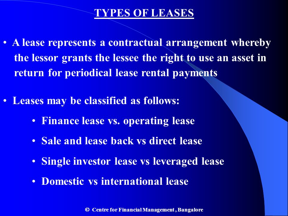 TYPES OF LEASES A lease represents a contractual arrangement whereby the lessor grants the lessee the right to use an asset in return for periodical l