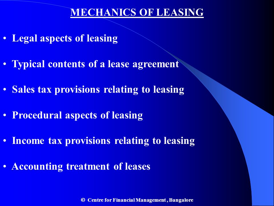 MECHANICS OF LEASING Legal aspects of leasing Typical contents of a lease agreement Sales tax provisions relating to leasing Procedural aspects of lea
