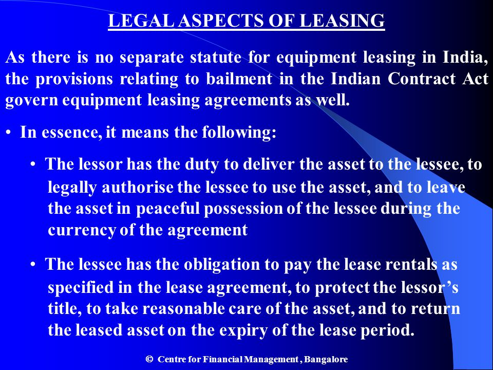 LEGAL ASPECTS OF LEASING As there is no separate statute for equipment leasing in India, the provisions relating to bailment in the Indian Contract Ac