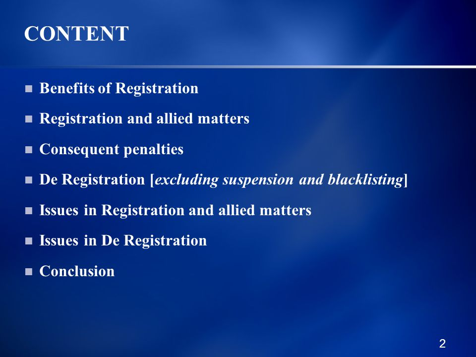 2 CONTENT Benefits of Registration Registration and allied matters Consequent penalties De Registration [excluding suspension and blacklisting] Issues in Registration and allied matters Issues in De Registration Conclusion