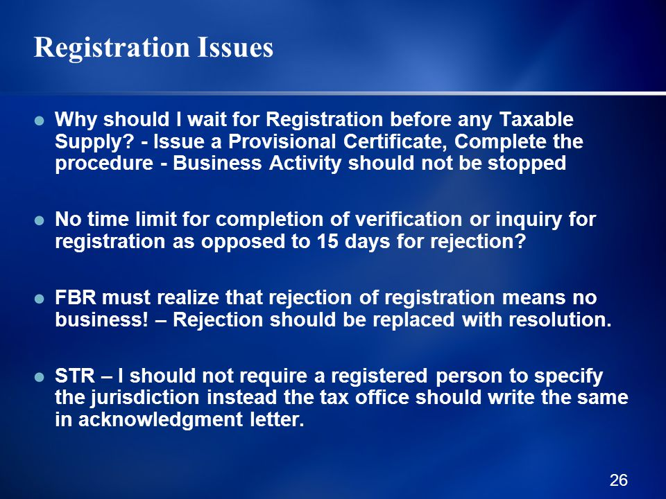 26 Registration Issues Why should I wait for Registration before any Taxable Supply.