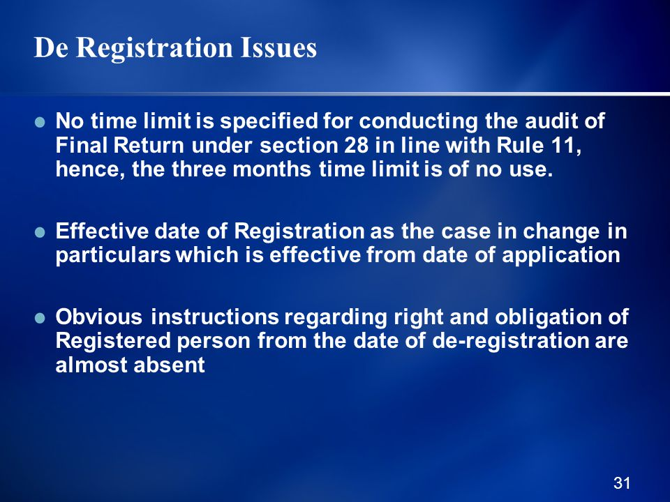 31 De Registration Issues No time limit is specified for conducting the audit of Final Return under section 28 in line with Rule 11, hence, the three months time limit is of no use.