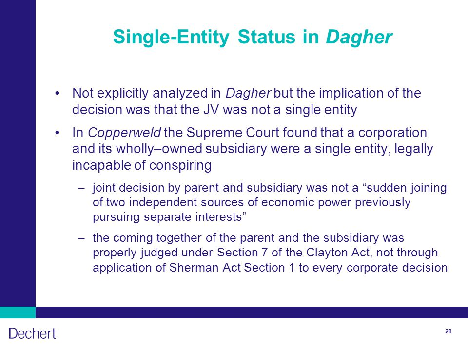 28 Single-Entity Status in Dagher Not explicitly analyzed in Dagher but the implication of the decision was that the JV was not a single entity In Cop