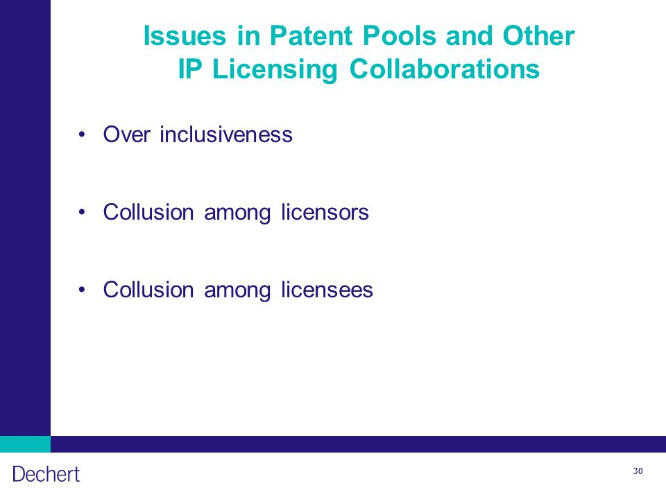 30 Issues in Patent Pools and Other IP Licensing Collaborations Over inclusiveness Collusion among licensors Collusion among licensees