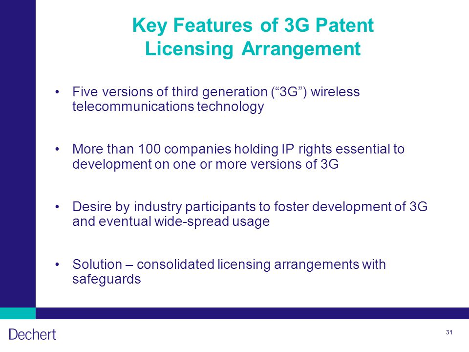 "31 Key Features of 3G Patent Licensing Arrangement Five versions of third generation (""3G"") wireless telecommunications technology More than 100 compa"