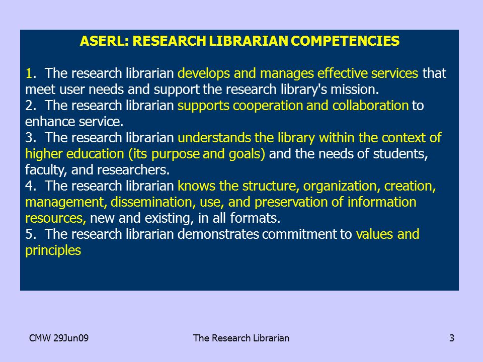 CMW 29Jun09The Research Librarian3 ASERL: RESEARCH LIBRARIAN COMPETENCIES 1.