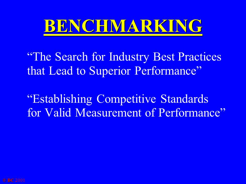 © BC 2001 PERSONNEL METRICS – (1) equivalent personnel per unit of production (2) equivalent personnel versus processing standards or equipment count PERFORMANCE RANGE – 800% TRADE-OFFS – inverse relationship with wage levels, economy-of-scale, companies with efficient personnel also efficiency in other areas LESSONS LEARNED – importance of process operator post positions IT ENABLERS – Production Control