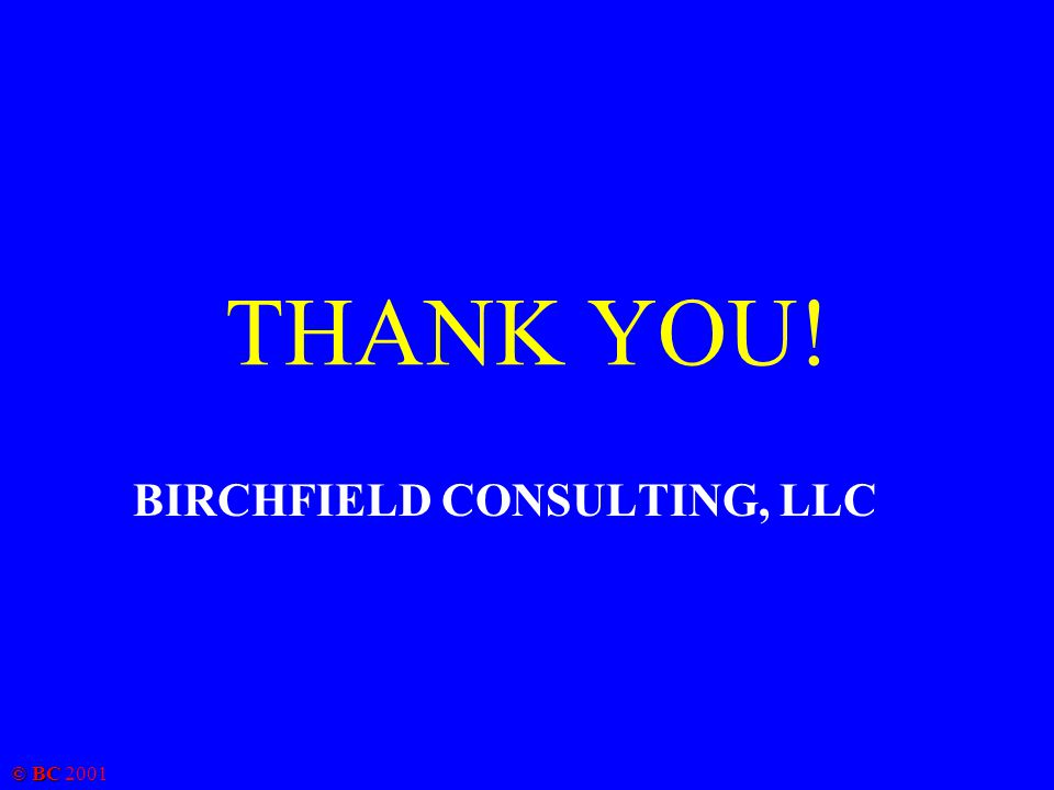 © BC 2001 THANK YOU! BIRCHFIELD CONSULTING, LLC