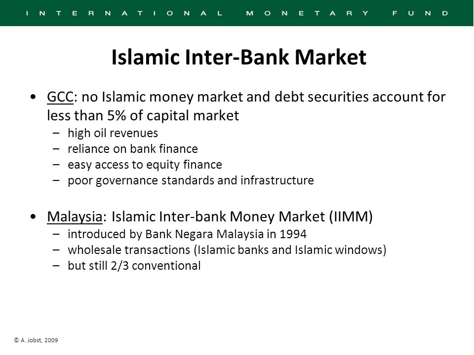 © A. Jobst, 2009 Islamic Inter-Bank Market GCC: no Islamic money market and debt securities account for less than 5% of capital market –high oil reven