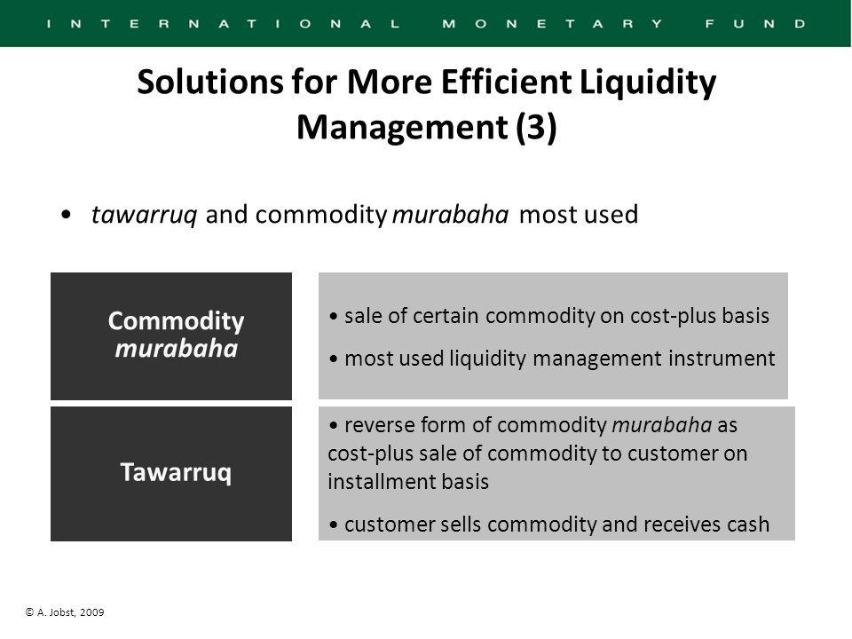 © A. Jobst, 2009 Solutions for More Efficient Liquidity Management (3) tawarruq and commodity murabaha most used Commodity murabaha Tawarruq sale of c