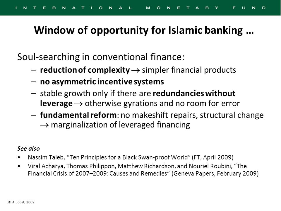 © A. Jobst, 2009 Window of opportunity for Islamic banking … Soul-searching in conventional finance: –reduction of complexity  simpler financial prod