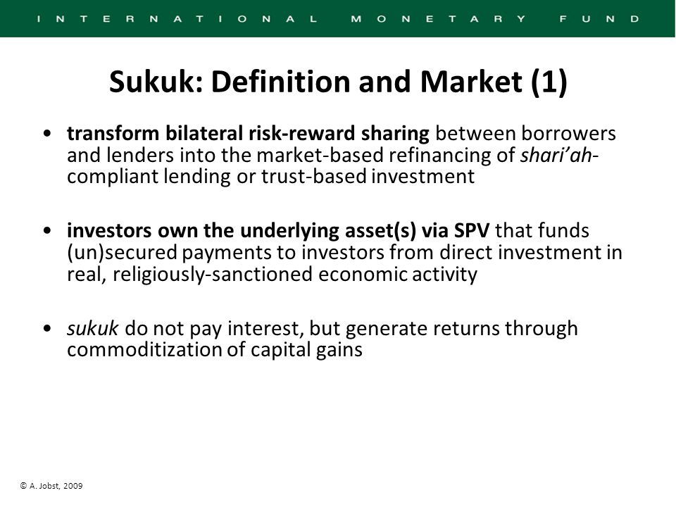 © A. Jobst, 2009 transform bilateral risk-reward sharing between borrowers and lenders into the market-based refinancing of shari'ah- compliant lendin