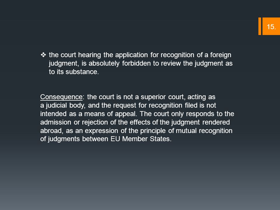  the court hearing the application for recognition of a foreign judgment, is absolutely forbidden to review the judgment as to its substance.