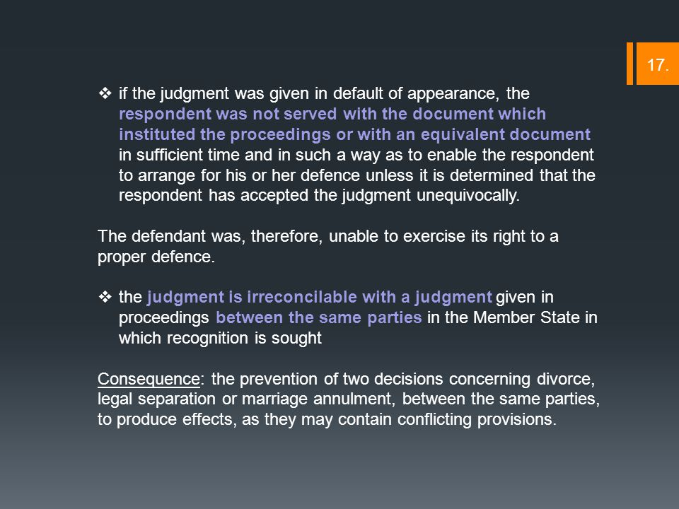  if the judgment was given in default of appearance, the respondent was not served with the document which instituted the proceedings or with an equivalent document in sufficient time and in such a way as to enable the respondent to arrange for his or her defence unless it is determined that the respondent has accepted the judgment unequivocally.