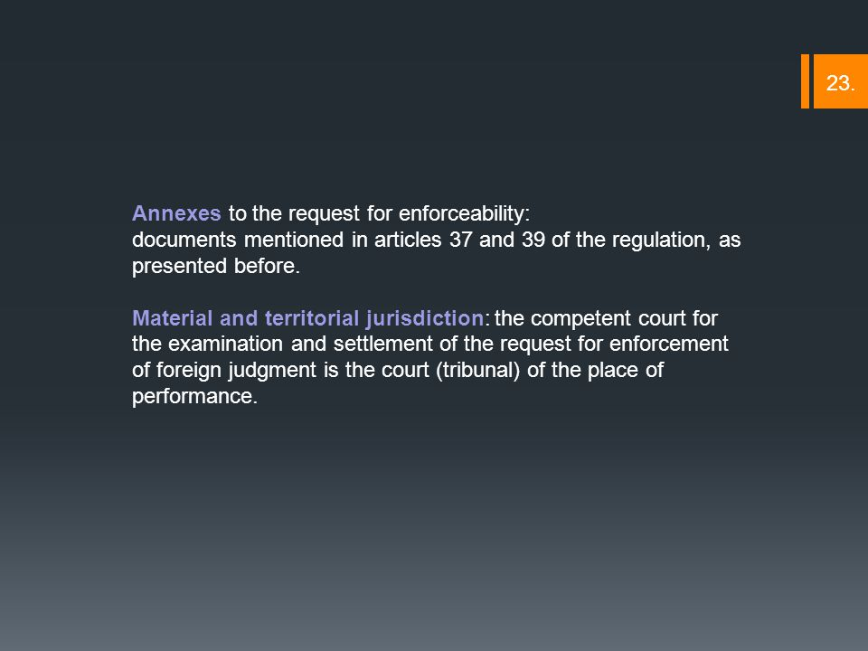 Annexes to the request for enforceability: documents mentioned in articles 37 and 39 of the regulation, as presented before.