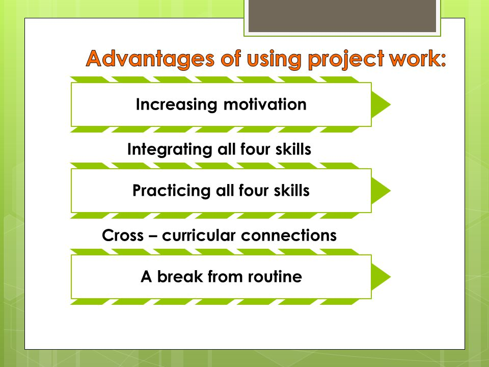 Increasing motivation Integrating all four skills Practicing all four skills Cross – curricular connections A break from routine