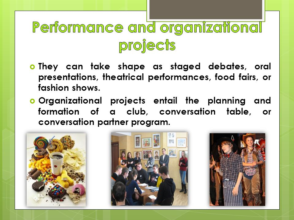  They can take shape as staged debates, oral presentations, theatrical performances, food fairs, or fashion shows.